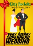 A Very Merry Superhero Wedding book cover by Kitty Bucholtz