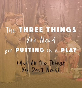 thethreethingsyouneedforputtingonaplay