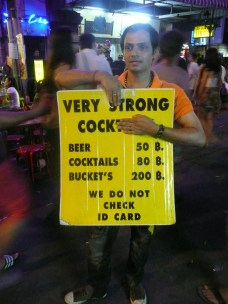 This pretty much sums up Khao San Road - No IDs, cheap booze. 50 baht is about a buck and a half