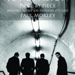 Morley, Paul: Joy Division Piece by Piece
