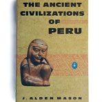 Mason, J. Alden: The Ancient Civilizations of Peru