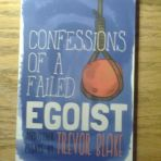 Blake, Trevor: Confessions of a Failed Egoist