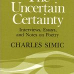 Simic, Charles: The Uncertain Certainty