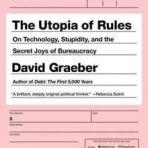 Graeber, David: The Utopia of Rules