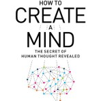 Kurzweil, Ray: How to Create a Mind