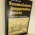 Mäntylä, Ilkka: Suomalaisen juoppouden juuret