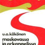 Käkönen, U. A.: Moskovassa ja Arkangelissa talvella 1941