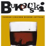 Bukowski, Charles: Vanhan likaisen miehen juttuja