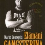 Lönnqvist, Marko: Elämäni gangsterina
