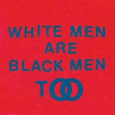 White_Men_Are_Black_Men_Too (1)