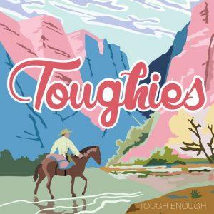 Tough Enough Toughies