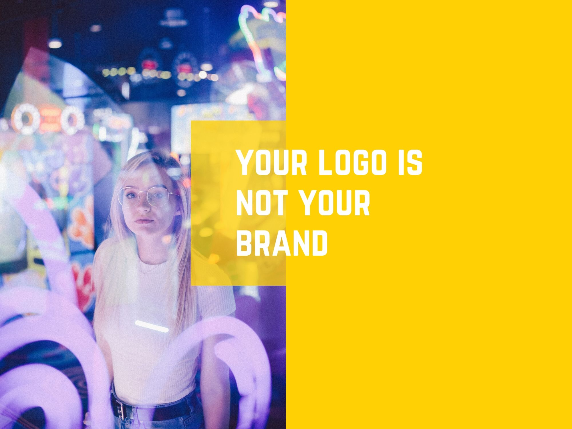YOUR LOGO IS NOT YOUR BRAND