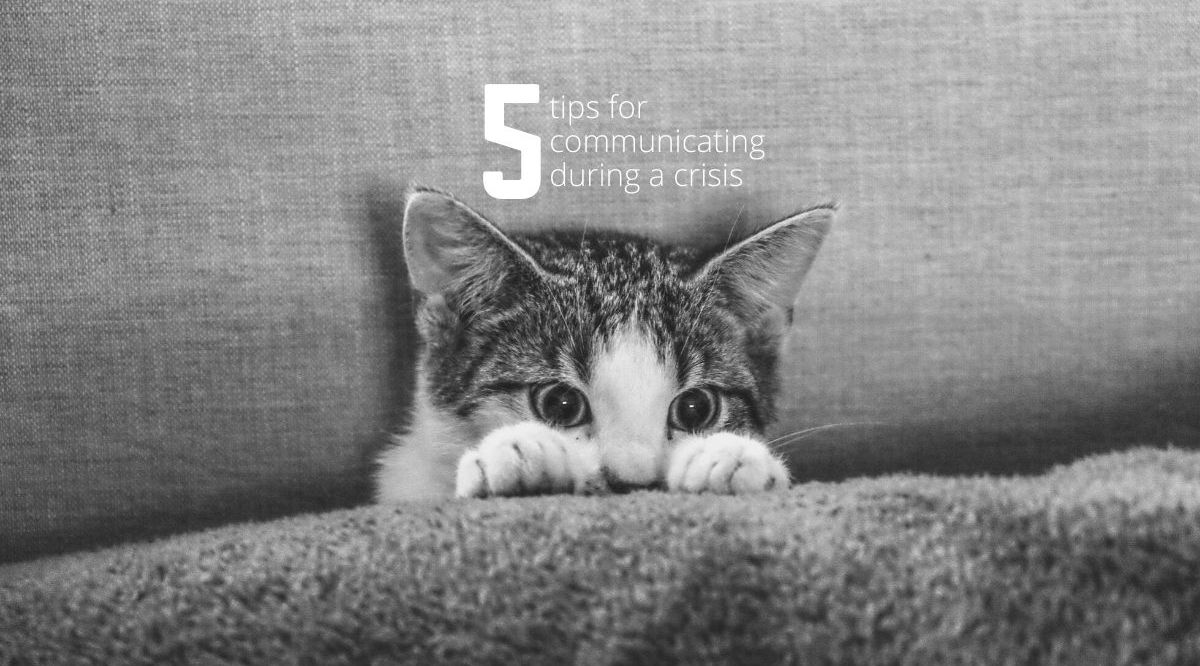 5 tips for communicating during a crisis