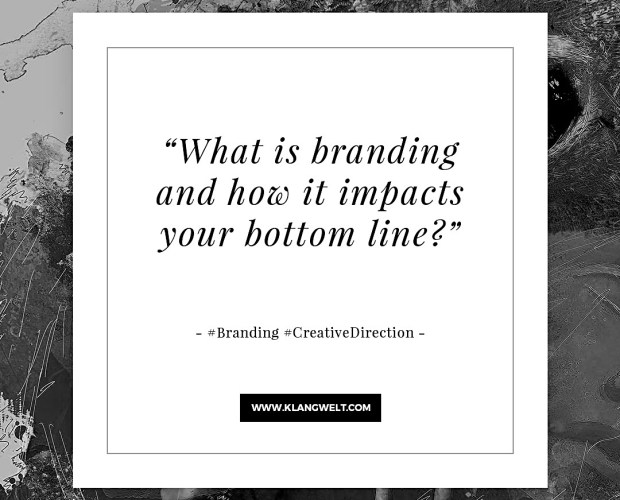 What is Branding and How it Impacts Bottom Line