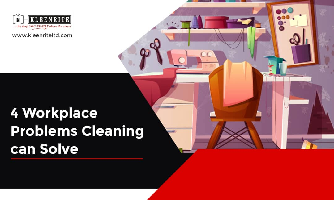 4 Workplace Problems Cleaning Can help you solve