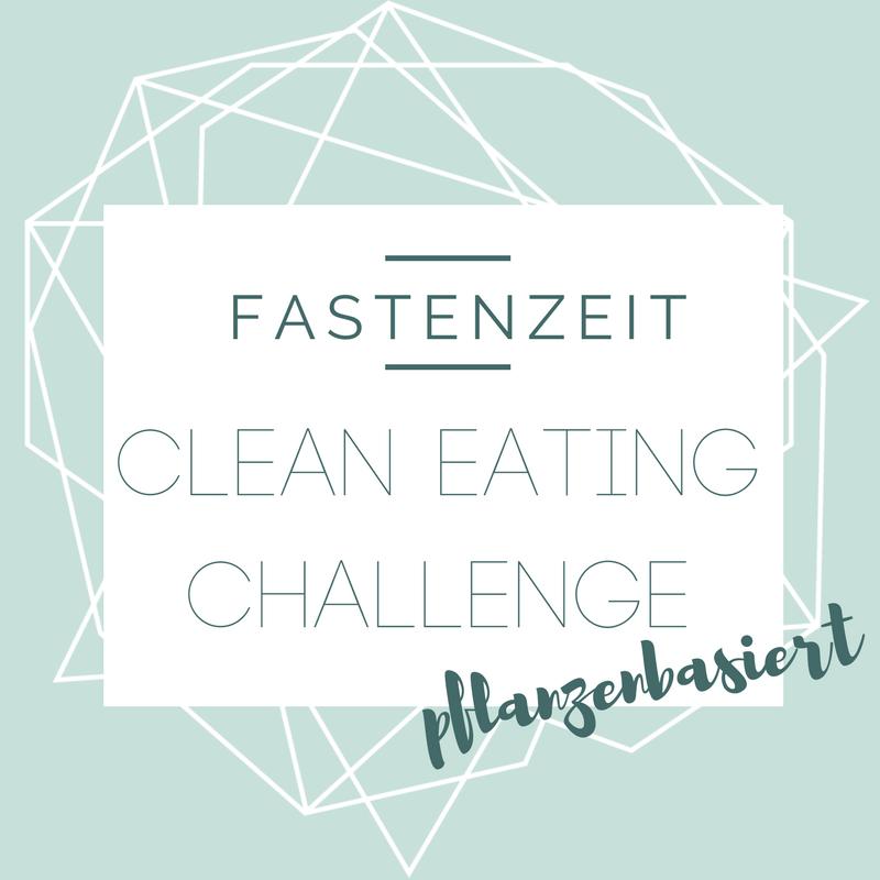 (Deutsch) Fastenzeit : Clean Eating Challenge {pflanzenbasiert}