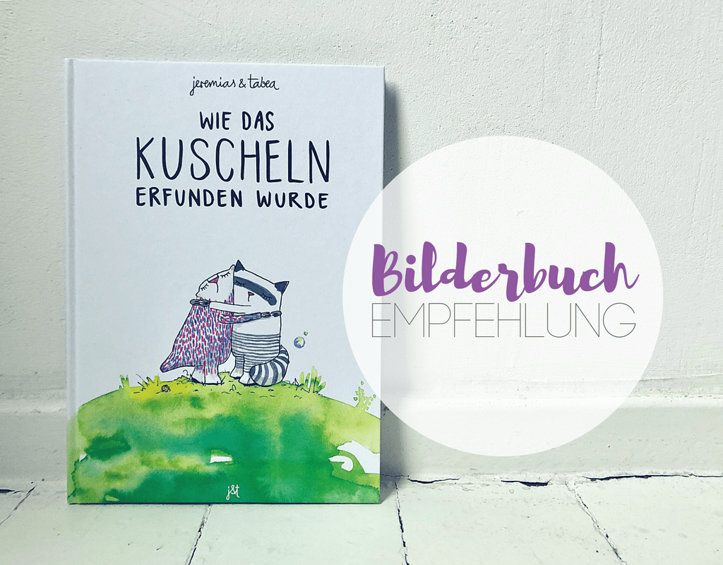 (Deutsch) Wie das Kuscheln erfunden wurde : Bilderbuch-Tipp
