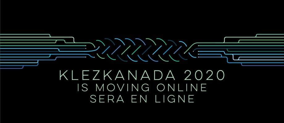 KlezKanada 2020 is moving online! || KlezKanada 2020 sera en ligne!