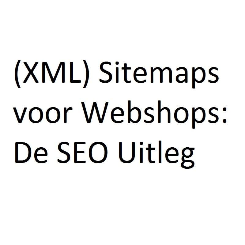 Complete Uitleg van (XML) Sitemaps Voor Webshop SEO