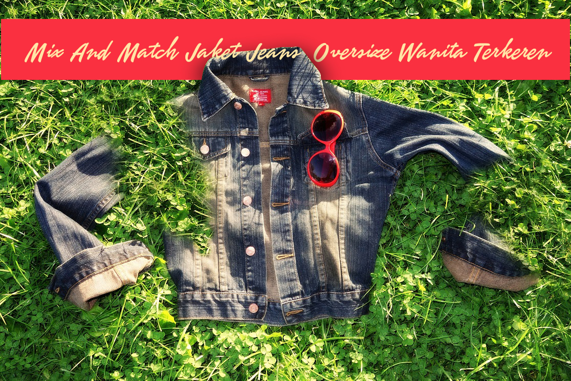 Mix And Match Jaket Jeans Oversize Wanita Terkeren