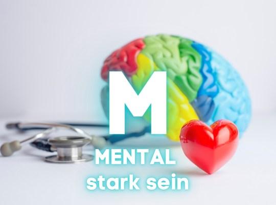 Mental stark sein