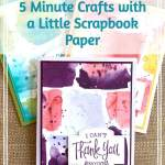 5 Minute Crafts with a Little Scrapbook Paper
