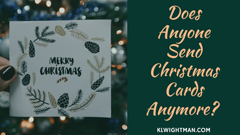 Does Anyone Send Christmas Cards Anymore? via KLWightman.com