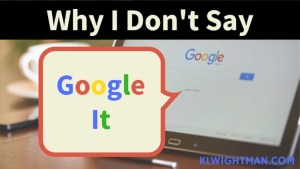 Why I Don't Say Google It Blog Post KLWightman.com
