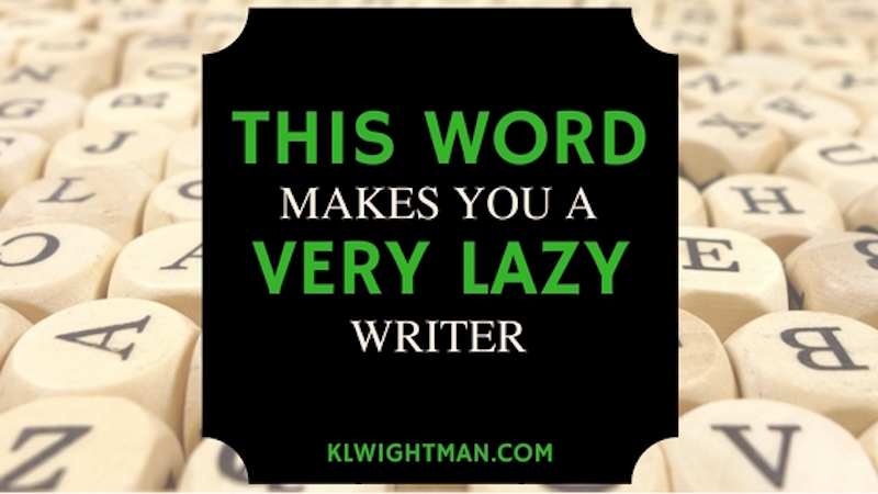 This Word Makes You a Very Lazy Writer Blog Post via KLWightman.com