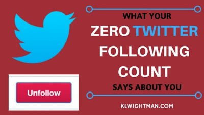 What Your Zero Twitter Following Count Says About You Blog Post via KLWightman.com