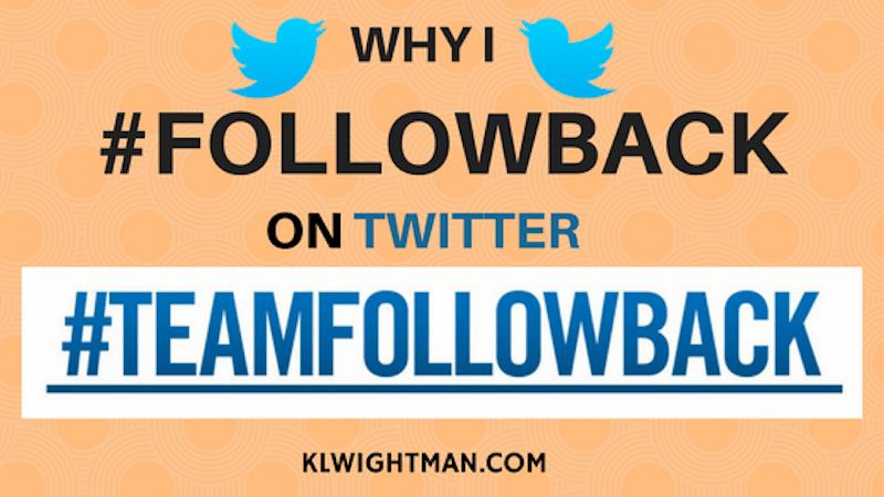 Why I #FollowBack on Twitter #TeamFollowBack via KLWightman.com