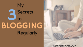 My 3 Secrets to Blogging Regularly Blog Post via KLWightman.com