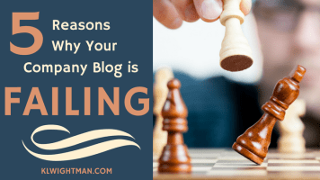 5 Reasons Why Your Company Blog is Failing via KLWightman.com