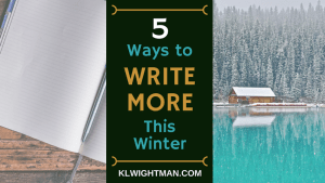 5 Ways to Write More This Winter on KLWightman.com