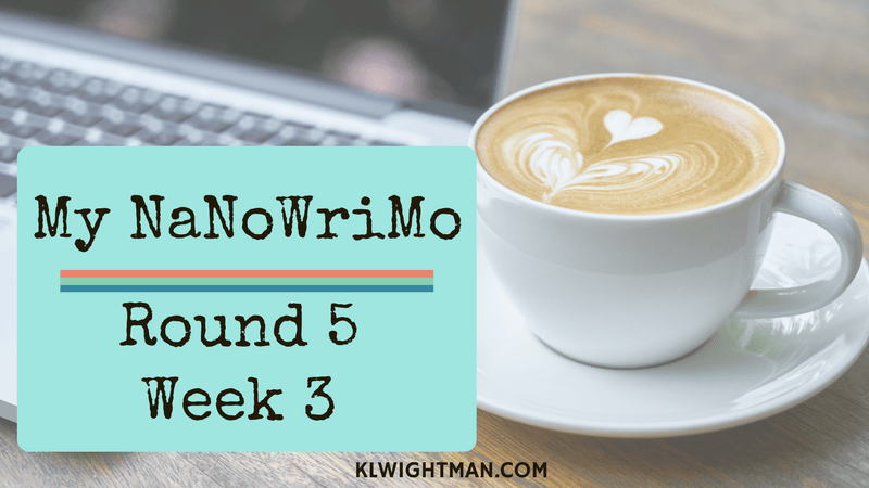 My NaNoWriMo Round 5 Week 3 via KLWightman.com