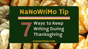 NaNoWriMo Tip 7 Ways to Keep Writing During Thanksgiving via KLWightman.com