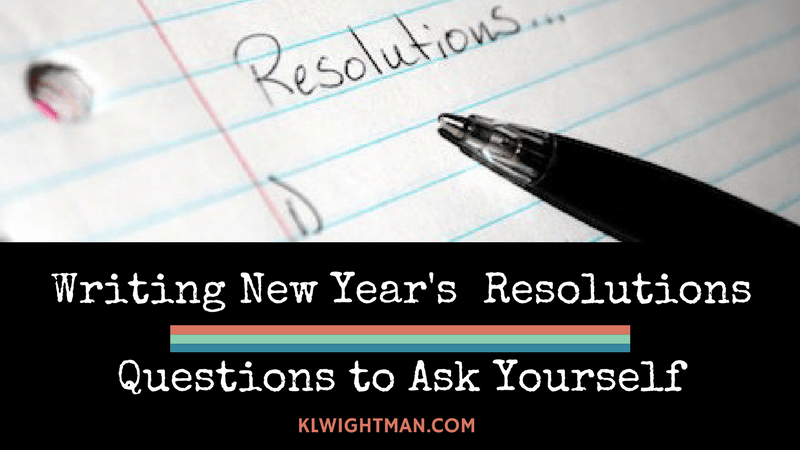 Writing New Year's Resolutions: Questions to Ask Yourself via KLWightman.com