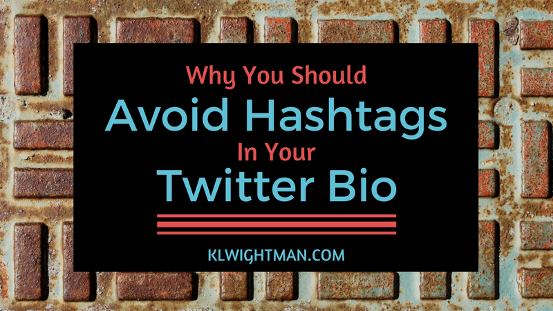 Why You Should Avoid Hashtags In Your Twitter Bio via KLWightman.com