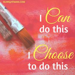 I can do this. I choose to do this. via KLWightman.com