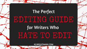 The Perfect Editing Guide For Writers Who Hate To Edit via KLWightman.com