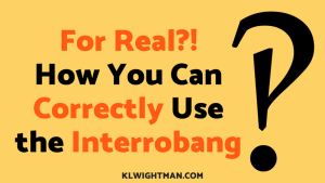 For Real?! How You Can Correctly Use the Interrobang via KLWightman.com