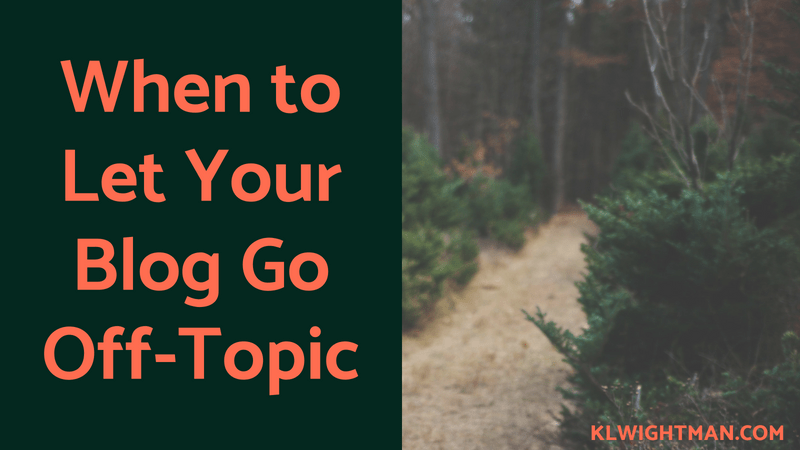 When to Let Your Blog Go Off-Topic via KLWightman.com