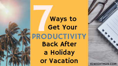 7 Ways to Get Your Productivity Back After a Holiday or Vacation via KLWightman.com
