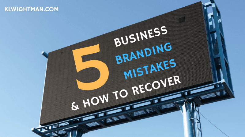 5 Business Branding Mistakes & How to Recover via KLWightman.com