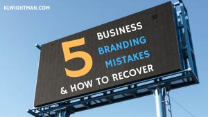 5 Business Branding Mistakes & How to Recover via KLWightman.com