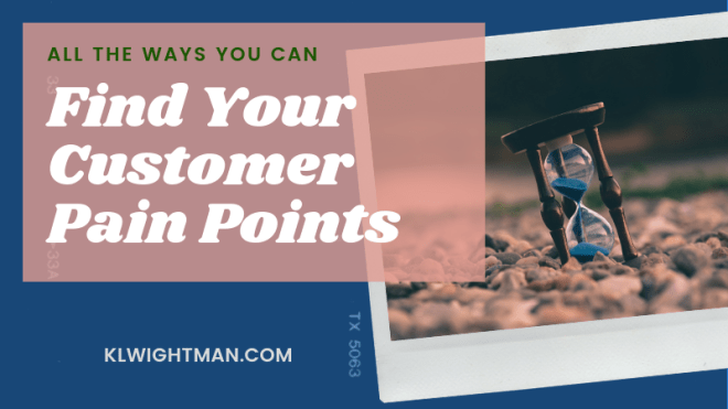 All the Ways You Can Find Your Customer Pain Points via KLWightman.com