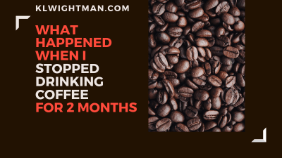 What Happened When I Stopped Drinking Coffee For 2 Months via KLWightman.com