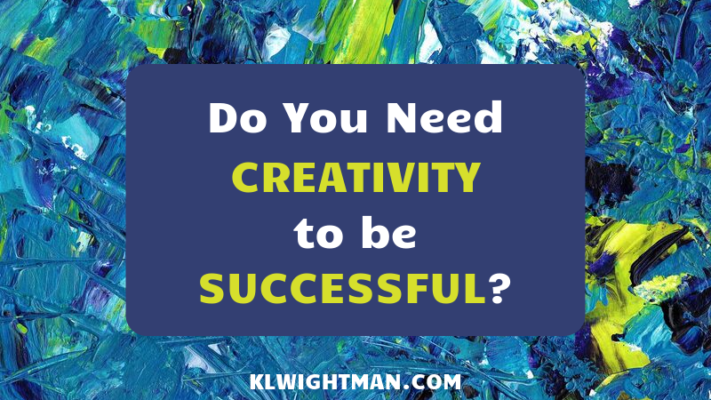 Do You Need Creativity to be Successful? via KLWightman.com