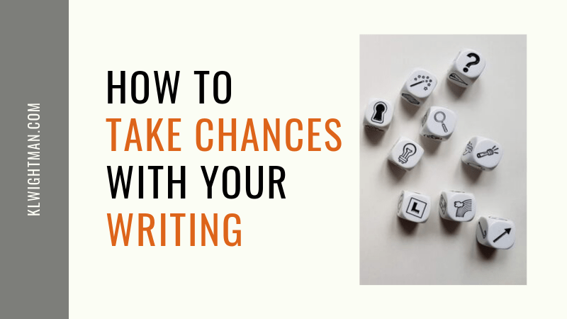 How to Take Chance with Your Writing via KLWightman.com
