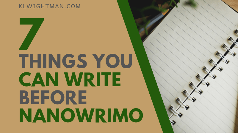 7 Things You Can Write Before NaNoWriMo via KLWightman.com